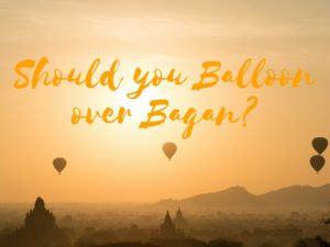 Should you balloon over Bagan? Is it worth the money? I say yes! A fabulous experience for every traveller to Burma. Put this on the bucket list for your travel to Myanmar.