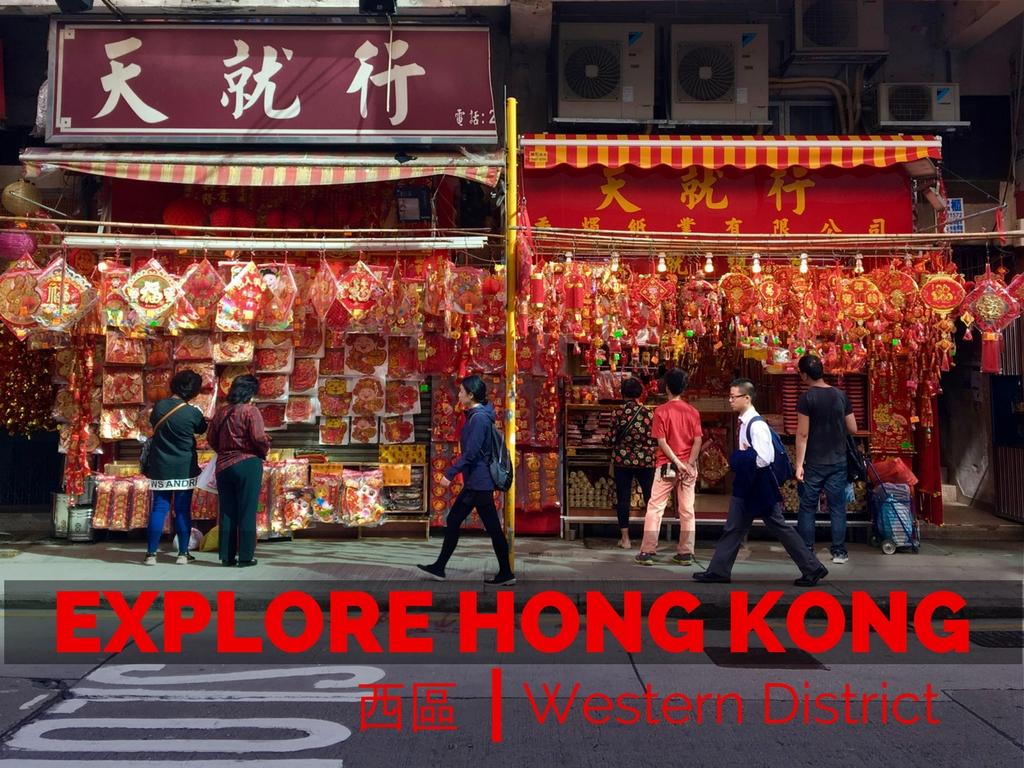 Explore Hong Kongs Western District With Expat Getaways Hk Red Kong Geatways