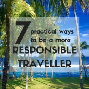 Expat Getaways, 7 Practical Ways to be a More Responsible Traveller.