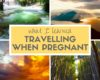 Expat Getaways Babymoon Destinations - Things I learned travelling when pregnant